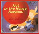 Not in the House, Newton!, Judith Heide Gilliland, 0618246193