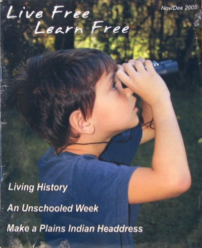 Live Free Learn Free Homeschooling/Unschooling Magazine Issue #8 Nov/Dec 2005