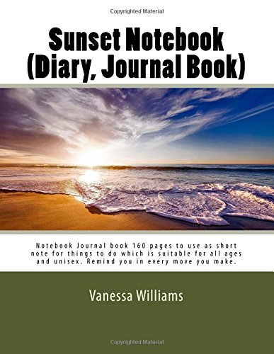 Sunset Notebook (Diary, Journal Book): Notebook Journal book 162 pages to use as short note for things to do which is suitable for all ages and unisex. Remind you in every move you make. (Volume 3) ebook