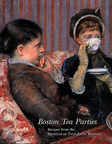 Boston Tea Parties: Recipes from the Museum of Fine Arts, Boston, Revised Edition]()