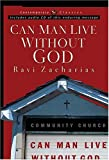 Can Man Live Without God, Ravi Zacharias, 0849917719