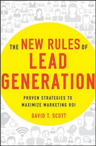 The New Rules of Lead Generation: Proven Strategies to Maximize Marketing ROI