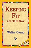 Keeping Fit All the Way, Walter Camp, 1421810948