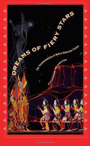 Dreams of Fiery Stars: The Transformations of Native American Fiction (Penn Studies in Contemporary American Fiction)