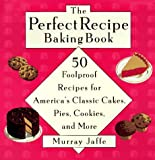 img - for The Perfect Recipe Baking Book: 50 Foolproof Recipes for America's Classic Cakes, Pies, Cookies, and More book / textbook / text book