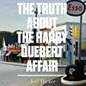 The Truth About the Harry Quebert Affair Audiobook by Joël Dicker Narrated by Robert Slade