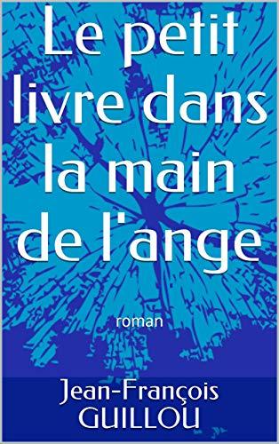 Amazon Com Le Petit Livre Dans La Main De L Ange Roman