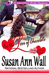 For the Love of Chocolate (Superstitious Brides) (Volume 2)