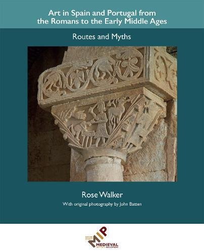 Art In Spain And Portugal From The Romans To The Early Middle Ages: Routes And Myths (Research In Medieval And Early Modern Culture)