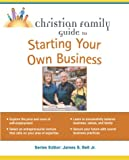 Christian Family Guide to Starting Your Own Business, Ed Paulson, 002864476X