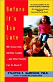 Before It's Too Late: Why Some Kids Get Into Trouble--and What Parents Can Do About It 画像2