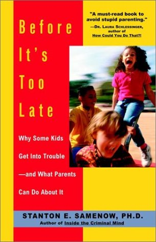 Before It's Too Late: Why Some Kids Get Into Trouble--and What Parents Can Do About It cover