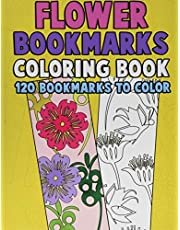Flower Bookmarks Coloring Book: 120 Bookmarks to Color: Really Relaxing Gorgeous Illustrations for Stress Relief with Garden Designs, Floral Patterns and Amazing Swirls for Kids and Adults