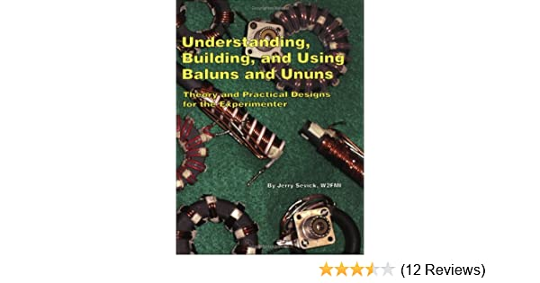 Understanding, Building, and Using Baluns and Ununs: Jerry