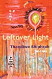 Leftover Light, Thandiwe Shiphrah, 0595305067