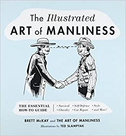 ee111f40c525 The Illustrated Art of Manliness  The Essential How-To Guide ...
