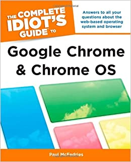The Complete Idiot's Guide to Google Chrome and Chrome OS: Paul