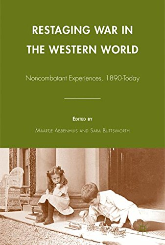 Restaging War in the Western World: Noncombatant Experiences, 1890-Today by Maartje Abbenhuis