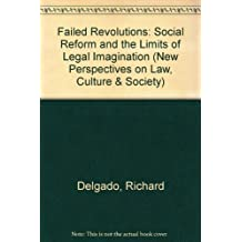 Failed Revolutions: Social Reform And The Limits Of Legal Imagination (New Perspectives on Law, Culture, and Society)