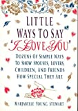 Little Ways to Say I Love You, Marjabelle Y. Stewart and Marjabelle Young Stewart, 0312072376