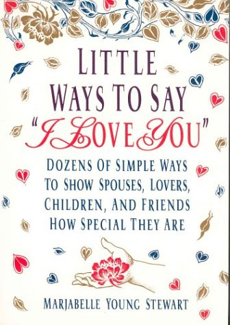Book Depository Little Ways To Say I Love You: Dozens of Simple Ways To Show Spouses, Lovers, Children, and Friends by Marjabelle Young Stewart.pdf