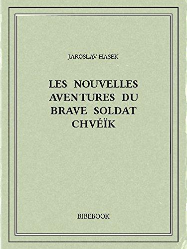Les nouvelles aventures du brave soldat Chvéïk (French Edition)