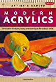 Modern Acrylics: Innovative mediums, tools, and techniques for today's artist (Artist's Studio)