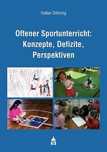 Offener Sportunterricht: Konzepte, Defizite, Perspektiven: Eine Untersuchung aus fach- und allgemeindidaktischer Sicht