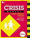 The Crisis Manual for Early Childhood Teachers: How to Handle the Really Difficult Problems, Karen Miller, 0876591764