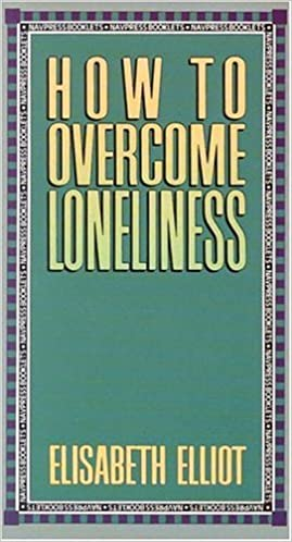 How to Overcome Loneliness by Elisabeth Elliot (1991-12-02)