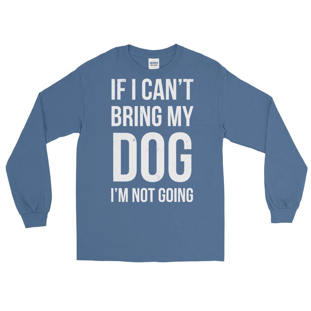 Gildan 2400 Ultra Cotton Long Sleeve T-Shirt If I Cant Bring My Dog Im not Going