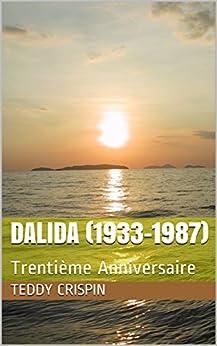 DALIDA (1933-1987): Trentième Anniversaire (French Edition) by [Crispin, Teddy]