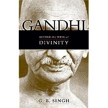 Gandhi: Behind the Mask of Divinity