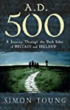 Front cover for the book AD 500: A Journey Through the Dark Isles of Britain and Ireland by Simon Young