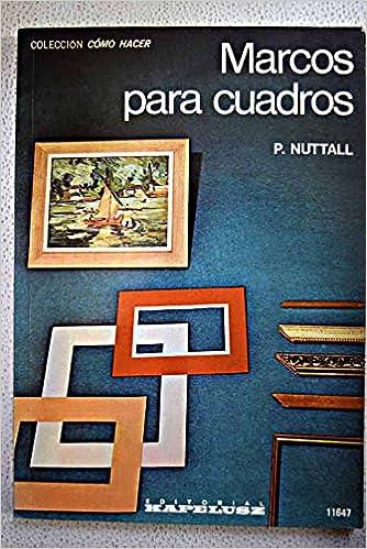 MARCOS PARA CUADROS: Amazon.es: P. NUTTALL: Libros