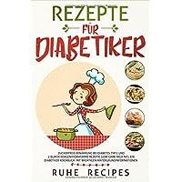 Rezepte für Diabetiker: Zuckerfreie Ernährung bei Diabetes Typ 1 und 2 durch kohlenhydratarme Rezepte (Low Carb High Fat). Ein Diabetiker Kochbuch mit wichtigen Hintergrundinformationen