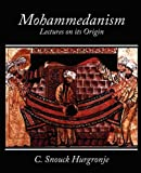 Mohammedanism Lectures on Its Origin, C. Snouck Hurgronje, 1604246480