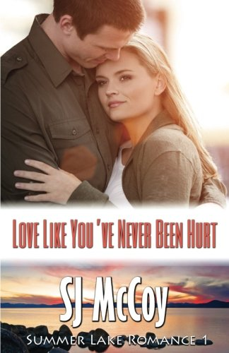 Love Like You've Never Been Hurt: Emma and Jack (Summer Lake) (Volume 1)