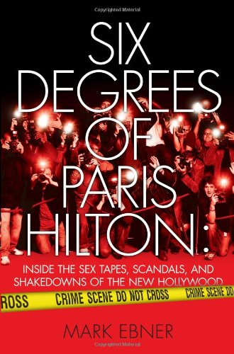 Download Six Degrees of Paris Hilton: Inside the Sex Tapes, Scandals, and Shakedowns of the New Hollywood pdf