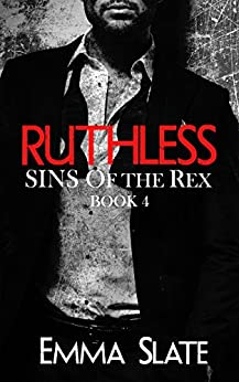 RUTHLESS (SINS of the Rex Book 4) by [Slate, Emma]