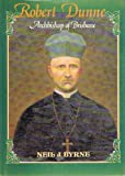 Front cover for the book Robert Dunne, 1830-1917 : Archbishop of Brisbane by Neil J. Byrne