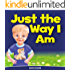 """Children's Book: """"Just The Way I Am"""": How to Build Self Confidence & Self-Esteem in children's books for ages 2 4 8 (Bedtime Stories Early Readers Picture Books in Kids Collection Book 3)"""