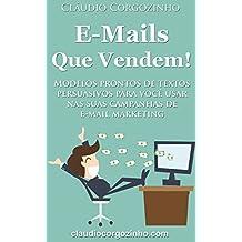 E-mails Que Vendem!: Modelos Prontos de Textos Persuasivos Para Você Usar Nas Suas Campanhas de E-mail Marketing.