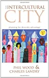 The Intercultural City, Phil Wood and Charles Landry, 1844074366