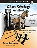 Chess Strategy Workbook: A Blueprint For Developing The Best Plan-Todd Bardwick