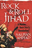 Rock and Roll Jihad, Salman Ahmad and Robert Schroeder, 1416597670