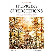 Le livre des superstitions: Mythes, croyances et légendes