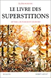 Le livre des superstitions - mythes, croyances et légendes