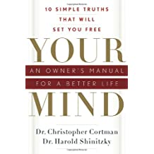 Your Mind: An Owner's Manual for a Better Life
