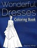 Wonderful Dresses - Coloring Book: Beautiful